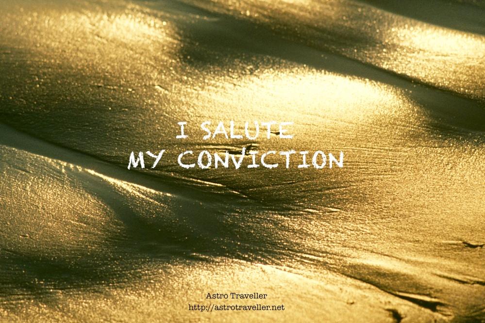 I salute my conviction