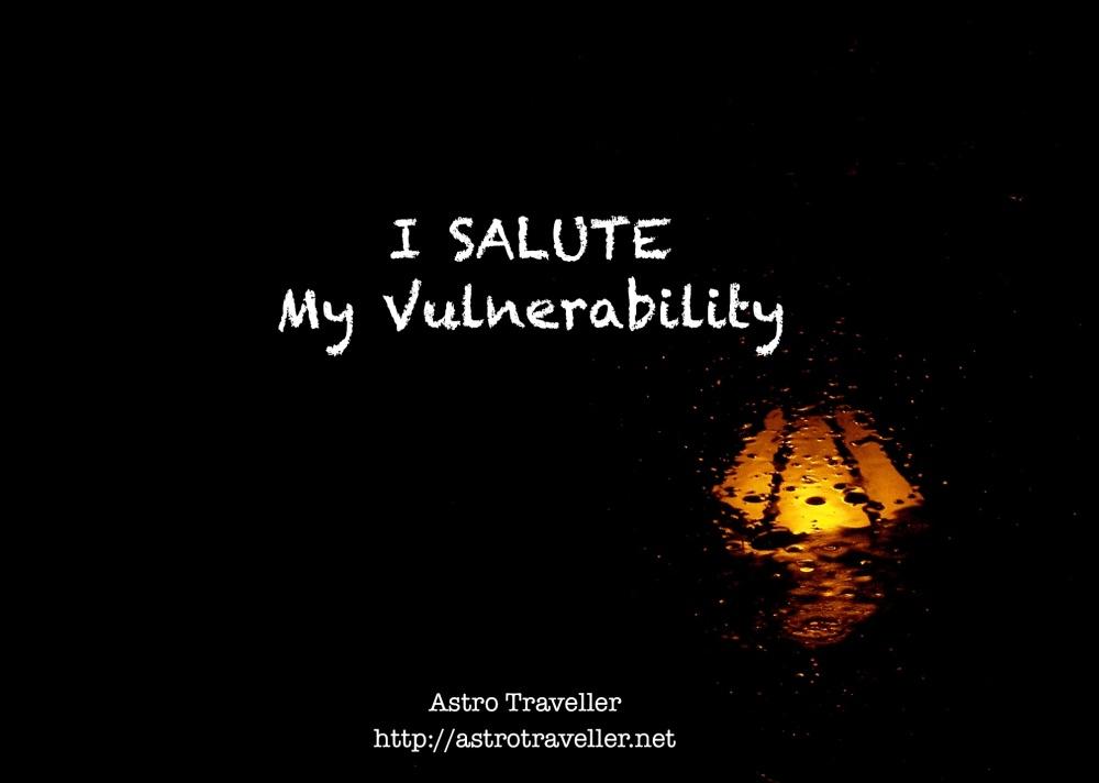 I salute my vulnerability